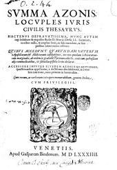 Summa Azonis, locuples iuris ciuilis thesaurus. Hactenus deprauatissima, nunc autem iugi sedulitate & exquisito studio d. Henrici Dresij ll. licentiati, in octies mille, & amplius loci, ex fide emendata ... Accessere insuper eiusdem Azonis quaestiones, quae Brocardicae appellantur, a doctissimis diu desideratae, & tenebris iam erutae, nunc primum in lucem editae ...