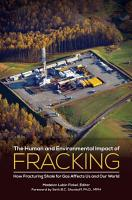The Human and Environmental Impact of Fracking  How Fracturing Shale for Gas Affects Us and Our World PDF