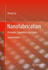 Nanofabrication: Principles, Capabilities and Limits, Edition 2