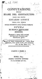 Confutazione dell' esame del Cristianesimo fatto dal Signor Eduardo Gibbon nella sua Storia della decaden za dell'Impero Romano