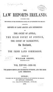 The Law Reports (Ireland): Published Under the Control of the Council of Law Reporting in Ireland : Containing Reports of Cases Argued and Determined in the Court of Appeal, the High Court of Justice, and the Court of Bankruptcy in Ireland, Volume 28