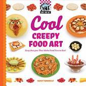 Cool Creepy Food Art: Easy Recipes That Make Food Fun to Eat!