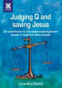 Judging Q and saving Jesus - Q's contribution to the wisdom-apocalypticism debate in historical Jesus studies.