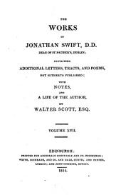 The Works of Jonathan Swift: Containing Additional Letters, Tracts, and Poems Not Hitherto Published; with Notes and a Life of the Author, Volume 17