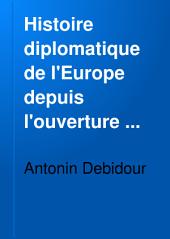 Histoire diplomatique de l'Europe depuis l'ouverture du congrès de Vienne jusqu'a la fermeture du congrès de Berlin (1814-1878)