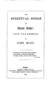 The Spiritual Songs of Martin Luther, from the German by J. Hunt