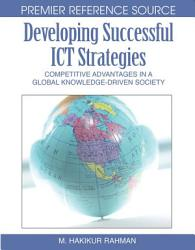 Developing Successful Ict Strategies Competitive Advantages In A Global Knowledge Driven Society Book PDF