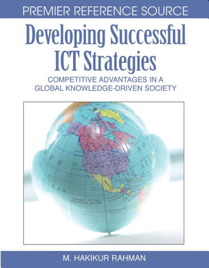 Developing Successful ICT Strategies  Competitive Advantages in a Global Knowledge Driven Society PDF