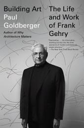 Building Art: The Life and Work of Frank Gehry