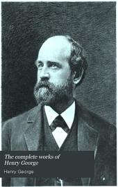 The Complete Works of Henry George: Volume 1