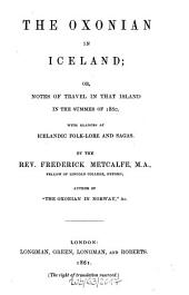 The Oxonian in Iceland: Or, Notes of Travel in that Island in the Summer of 1860, with Glances at Icelandic Folk-lore and Sagas