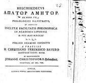 Melchisedecus apatōr amētōr, ex Hebr. VII, 3. philologice illustratus
