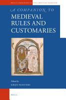 A Companion to Medieval Rules and Customaries PDF