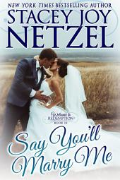 Say You'll Marry Me: Welcome to Redemption (Book 10)