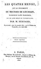 Les quatre Henri, ou Le jugement du meunier de Lieursain: parodie sans parodie, en un acte mêlé de vaudevilles