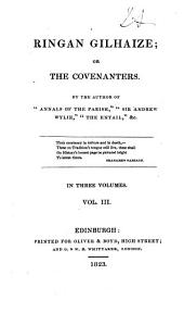Ringan Gilhaize: Or, The Covenanters, Volume 3