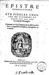 Epistre consolatoire aux fidèles chassez de Flandres et autres pais bas, pour la vérité de l'évangile ...