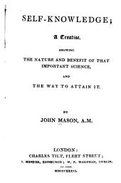Self-knowledge: A Treatise, Showing the Nature and Benefit of that Important Science, and the Way to Attain it ...
