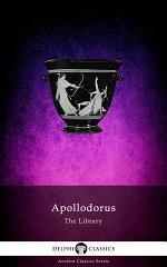 The Library of Apollodorus (Delphi Classics)