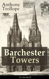Barchester Towers (Unabidged): Victorian Classic from the prolific English novelist, known for The Palliser Novels, The Prime Minister, The Warden, Doctor Thorne, Can You Forgive Her? and Phineas Finn