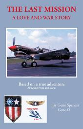 The Last Mission: A Love and War Story All About Pete and Jane, a Pilot and Nurse of World War Two With the Famed Flying Tigers 1941–1942