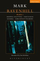Ravenhill Plays: 1: Shopping and F***ing; Faust is Dead; Handbag; Some Explicit Polaroids