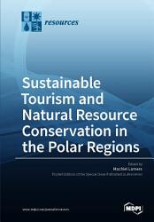 Sustainable Tourism And Natural Resource Conservation In The Polar Regions PDF