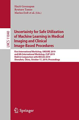 Uncertainty for Safe Utilization of Machine Learning in Medical Imaging and Clinical Image Based Procedures