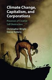 Climate Change, Capitalism, and Corporations: Processes of Creative Self-Destruction