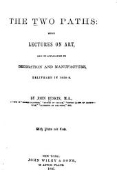 The Two Paths: Being Lectures on Art, and Its Application to Decoration and Manufacture, Delivered in 1858-9