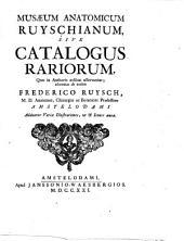 Musaeum anatomicum Ruyschianum, sive Catalogus rariorum, quae in authoris aedibus asservantur; adornatus ab eodem Frederico Ruysch ... Adduntur variae illustrationes, ut & icones aeneae
