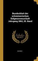 Bundesblatt Der Schweizerischen Eidgenossenschaft Jahrgang 1862  III  Band PDF