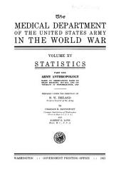 The Medical Department of the United States Army in the World War: Statistics, pt. 1. Army anthropology, based on observations made on draft recruits, 1917-1918, and on veterans at demobilization, 1919