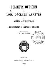 BULLETIN OFFICIEL DES LOIS, DÉCRETS, ARRÊTÉS ET AUTRES ACTES PUBLICS DU GRAND CONSEIL ET DU CONSEIL D'ETAT DU CANTON DE FRIBOURG.: Volume76