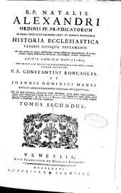 R.P. Natalis Alexandri ... Historia Ecclesiastica veteris nouique Testamenti ...: tomus primus [-nonus], Volume 2