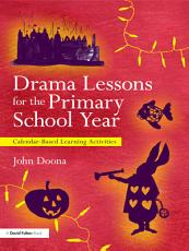 Drama Lessons for the Primary School Year PDF