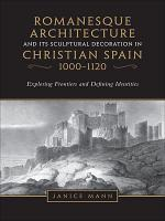 Romanesque Architecture and its Sculptural in Christian Spain  1000 1120 PDF