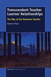 Transcendent Teacher Learner Relationships: The Way of the Shamanic Teacher
