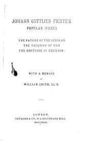 Popular Works: The Nature of the Scholar, The Vocation of Man, The Doctrine of Religion