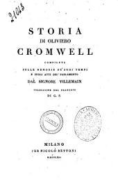 Storia di Oliviero Cromwell compilata sulle memorie de' suoi tempi e sugli atti del parlamento dal signore Villemain. Traduzione dal francese di G. S