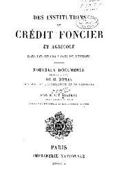 Des institutions de crédit foncier et agricole dans les divers états de l'Europe: Nouveaux documents, recueillis par ordre de M. Dumas, ministre de l'agriculture et du commerce