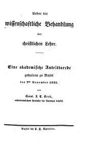 Ueber die wissenschaftliche Behandlung der christlichen Lehre: Akad. Antrittsrede