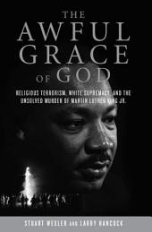 The Awful Grace of God: Religious Terrorism, White Supremacy, and the Unsolved Murder of Martin Luther King, Jr