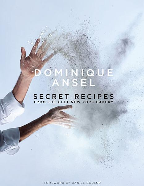 Download Dominique Ansel  Secret Recipes from the World Famous New York Bakery Book