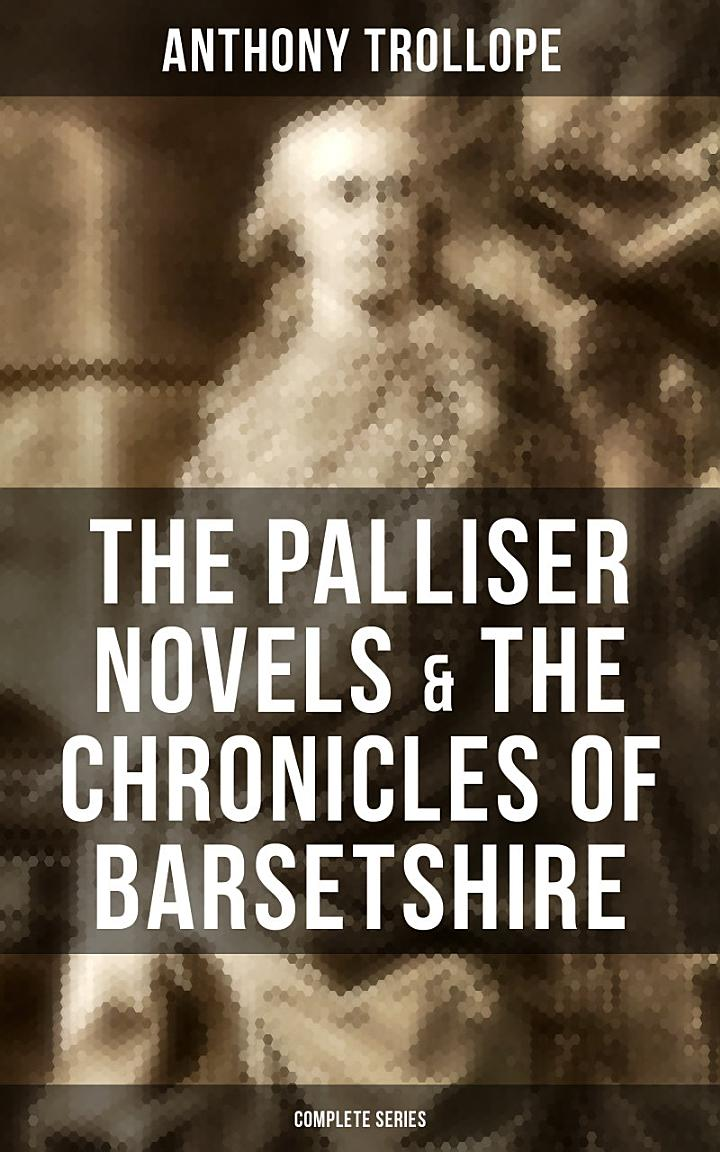 THE PALLISER NOVELS & THE CHRONICLES OF BARSETSHIRE: Complete Series