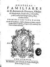 Epistolas Familiares de D. Antonio de Gueuara, Obispo de Mondoñedo, Predicador ...: Primera Y Segvnda Parte ...