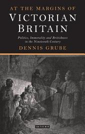 At the Margins of Victorian Britain: Politics, Immorality and Britishness in the Nineteenth Century