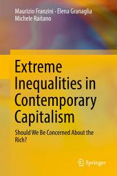 Extreme Inequalities in Contemporary Capitalism: Should We Be Concerned About the Rich?