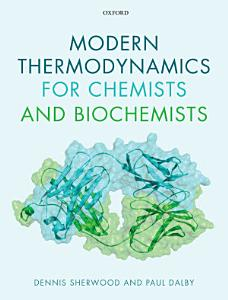 Modern Thermodynamics for Chemists and Biochemists PDF