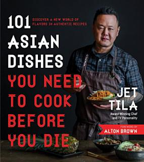 101 Asian Dishes You Need to Cook Before You Die Book